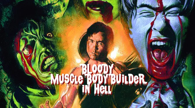 Bloody Muscle Body Builder in Hell – Mediabook, 3 Cover, ab 18.05.